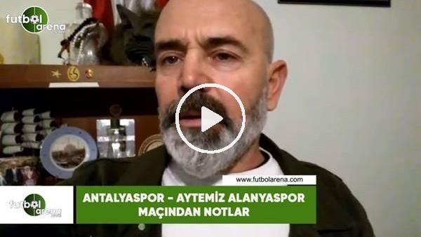 'Antalyaspor - Aytemiz Alanyaspor maçından notlar