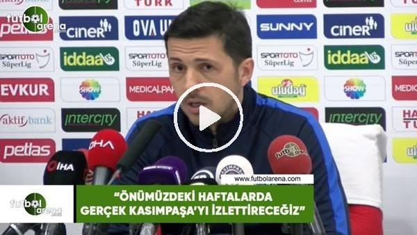"""Sarp Yiğit: """"Önümüzdeki haftalarda gerçek Kasımpaşa'yı izlettireceğiz"""""""