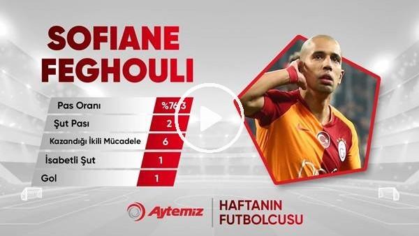 'Aytemiz ile haftanın futbolcusu Feghouli seçildi