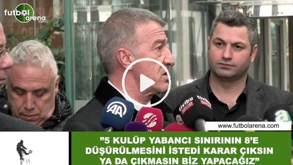 """'Ahmet Ağaoğlu: """"5 kulüp yabancı sınırının 8'e düşürülmesini istedi"""""""
