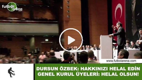 'Dursun Özbek, Mali Genel Kurul'da helallik istedi
