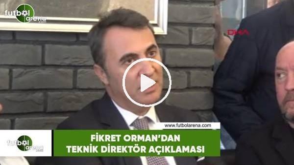 'Fikret Orman'dan teknik direktör açıklaması