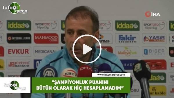 """'Abdullah Avcı: """"Şampiyonluk puanını bütün olarak hiç hesaplamadım"""""""