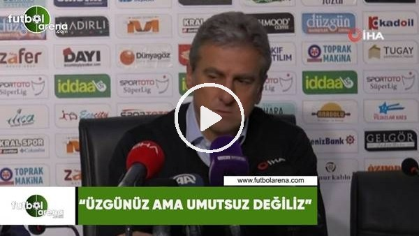 """'Hamza Hamzaoğlu: """"Üzgünüz ama umutsuz değiliz"""""""