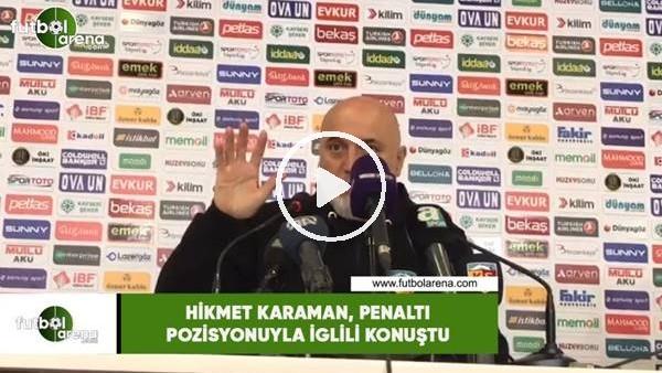 'Hikmet Karaman, penaltı pozisyonuyla ilgili konuştu