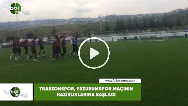 'Trabzonspor, Erzurumspor maçının hazırlıklarına başladı