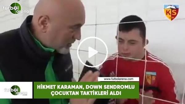 'Hikmet Karaman'ın Down Sendromlu çocuktan taktikleri aldı