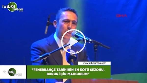 """'Ali Koç: """"Fenerbahçe tarihinin en kötü sezonu, bunun için mahcubum"""""""