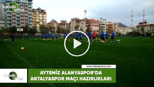 'Aytemiz Alanyaspor'da Antalyaspor maçı hazırlıkları