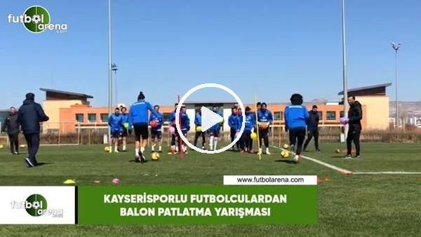 'Kayserisporlu futbolculardan balon patlatma yarışması