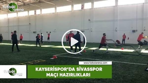 'Kayserispor'da Sivasspor maçı hazırlıkları