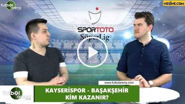 'Kayserispor - Başakşehir maçını kim kazanır?