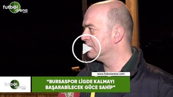 """'Çağdaş Sevinç: """"Bursaspor ligde kalmayı başarabielcek güce sahip"""""""