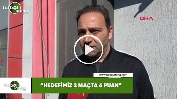 "'Fuat Çapa: ""Hedefimiz 2 maçta 6 puan"""