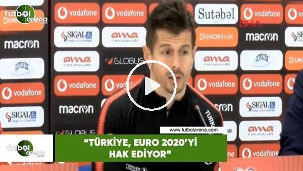 """'Emre Belözoğlu: """"Türkiye, EURO 2020'yi hak ediyor"""""""