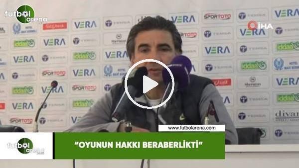 """'Osman Özköylü: """"Oyunun hakkı beraberlikti"""""""