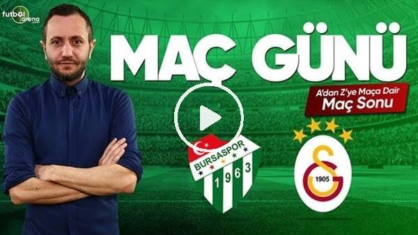 MAÇ GÜNÜ | Bursaspor-Galatasaray (17.03.2019) (Maç Sonu)