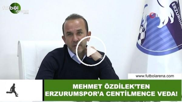 'Mehmet Özdilek'ten Erzurumspor'a centilmence veda