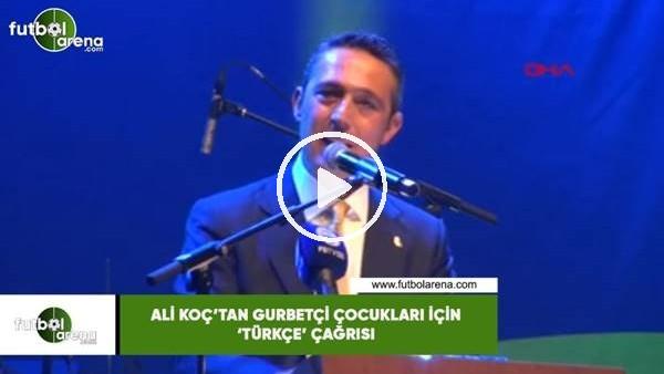 'Ali Koç'tan gurbetçi çocukları için 'Türkçe' çağrısı