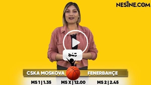 'CSKA Moskova - Fenerbahçe TEK MAÇ Nesine'de! TIKLA & OYNA