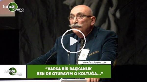 """'Osman Tanburacı: """"Varsa bir başkanlık ben de oturayım o koltuğa..."""""""