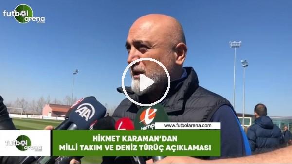 'Hikmet Karaman'dan Milli Takım ve Deniz Türüç açıklaması
