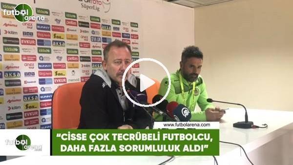 """'Sergen Yalçın: """"Cisse çok tecürebli futbolcu, daha fazla sorumluluk aldı"""""""