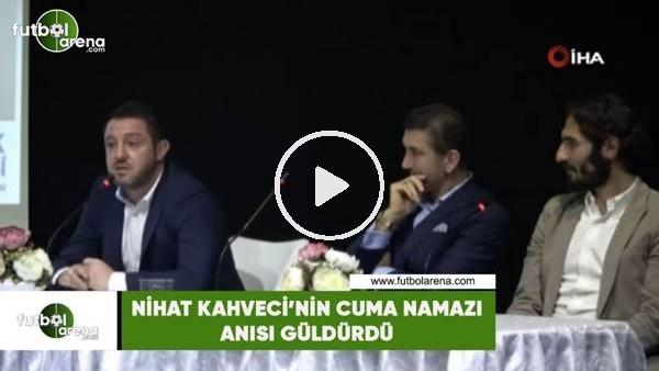'Nihat Kahveci'nin Cuma Namazı anısı güldürdü