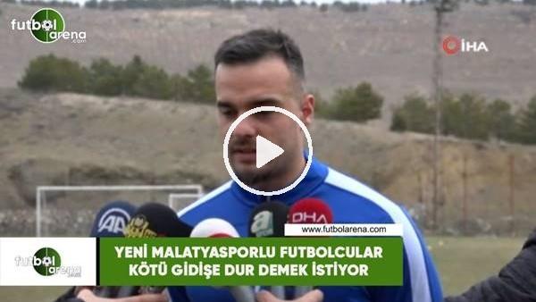 'Yeni Malatyasporlu futbolcular kötü gidişe dur demek istiyor