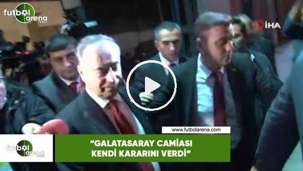 """'Mustafa Cengiz: """"Galatasaray camiası kendi kararını verdi"""""""