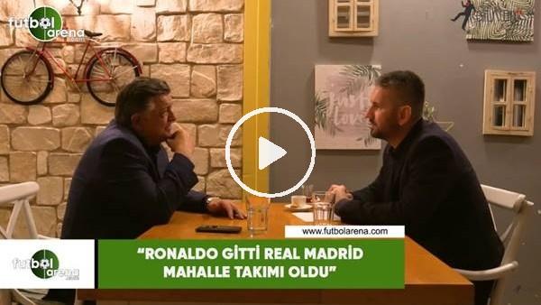 """'Yılmaz Vural: """"Ronaldo gitti Real Madrid mahalle takımı oldu"""""""
