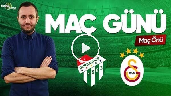 'MAÇ GÜNÜ | Bursaspor-Galatasaray (17.03.2019) (Maç Önü)