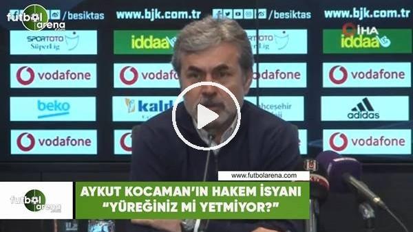 """'Aykut Kocaman'ın hakem isyanı! """"Yüreğiniz mi yetmiyor?"""""""