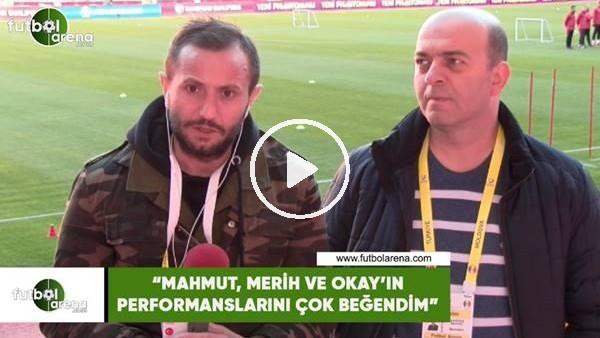 """'Çağdaş Sevinç: """"Mahmut, Merih ve Okay'ın performanslarını çok beğendim"""""""