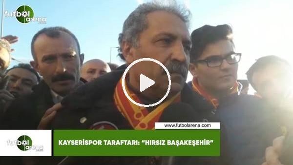 """'Kayserispor taraftarı: """"Hırsız Başakşehir..."""""""