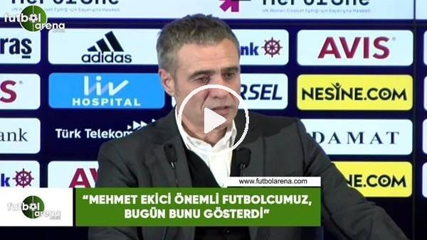 """'Ersun Yanal: """"Mehmet Ekici önemli futbolcumuz, bugün bunu gösterdi"""""""