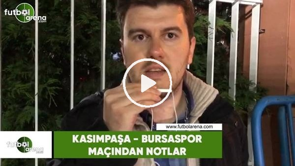 'Bursaspor - Kasımpaşa maçından notlar
