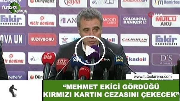 """'Ersun Yanal: """"Mehmet Ekici gördüğü kırmızı kartın cezasını çekecek"""""""