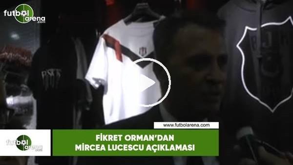 'Fikret Orman'dan Mircea Lucescu açıklaması