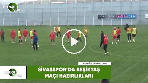 'Sivasspor'da Beşiktaş maçı hazırlıkları