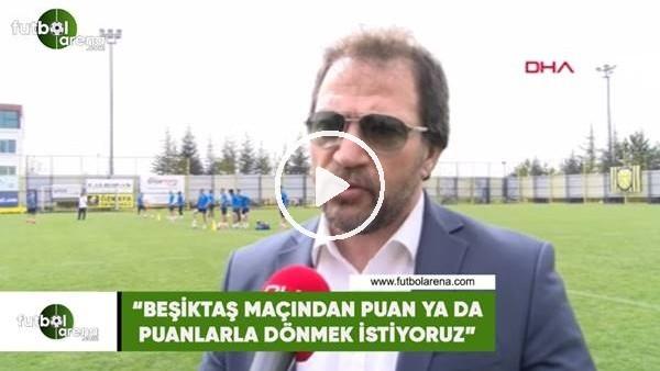 """Mehmet Yiğiner: """"Beşiktaş maçından puan ya da puanlarla dönmek istiyoruz"""""""