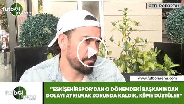 """'Servet Çetin: """"Eskişehirspor'dan o dönemdeki başkanda dolayı ayrılmak zorunda kaldık, küme düştüler"""""""