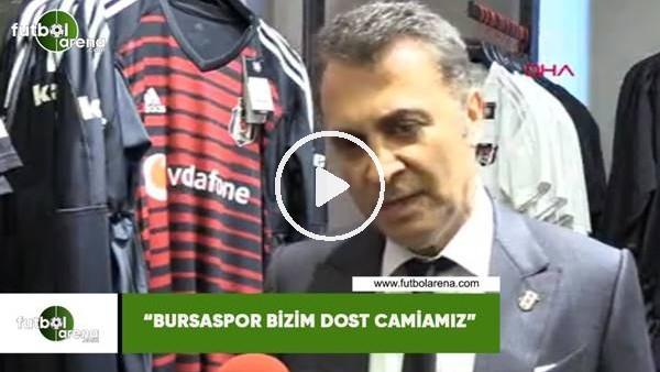"'Fikret Orman: ""Bursaspor bizim dost camiamız"""