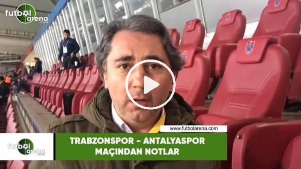 'Trabzonspor - Antalyaspor maçından notlar