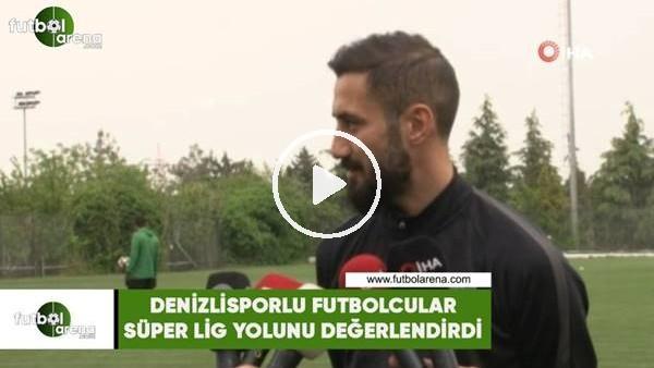 'Denizlisporlu futbolcular, Süper Lig yolunu değerlendirdi