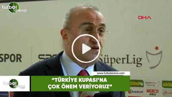 """Abdurrahim Albayrak: """"Türkiye Kupası'na çok önem veriyoruz"""""""