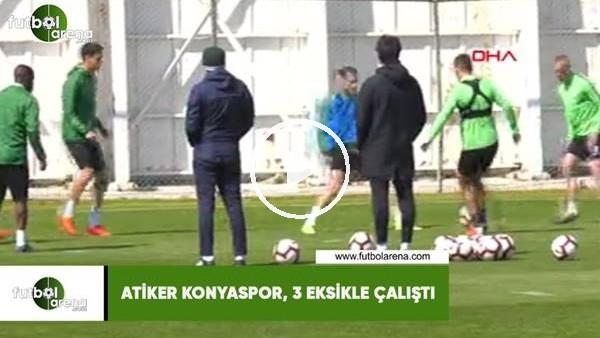 'Atiker Konyaspor, 3 eksikle çalıştı