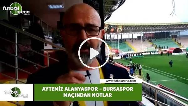 'Aytemiz Alanyaspor - Bursaspor maçından notlar