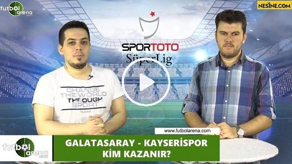 'Galatasaray - Kayserispor maçını kim kazanır?