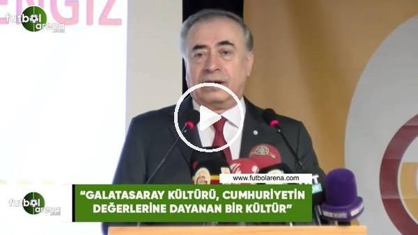 """'Mustafa Cengiz: """"Galatasaray kültürü, cumhuriyetin değerlerine dayanan bir kültür"""""""